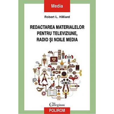 Redactarea materialelor pentru televiziune, radio si noile media - Robert L. Hilliard