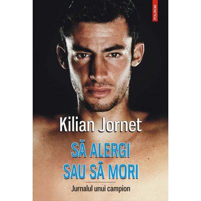 Sa alergi sau sa mori - Jurnalul unui campion (Jornet Kilian)
