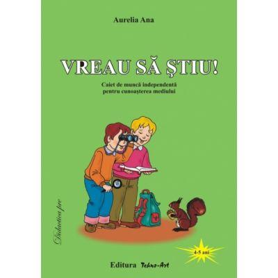 VREAU SĂ ŞTIU! - 4-5 ani (Aurelia Ana)
