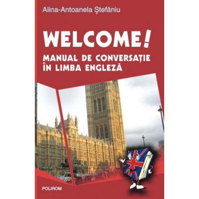 Welcome! Manual de conversatie in limba engleza (
