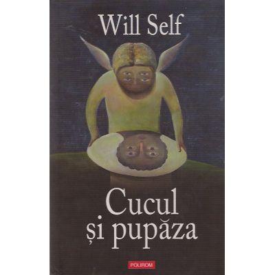 Cucul si pupaza - Editie cartonata (Will Self)