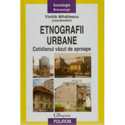 Etnografii urbane - Cotidianul vazut de aproape (Vintila Mihailescu)
