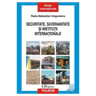 Securitate, suveranitate si institutii internationale (Radu Sebastian Ungureanu)
