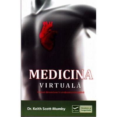 Medicina Virtuala - O noua dimensiune in vindecarea energetica (Keith Scott Mumby)