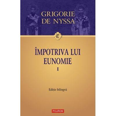 Impotriva lui Eunomie I - Editie bilingva (Grigorie de Nyssa)