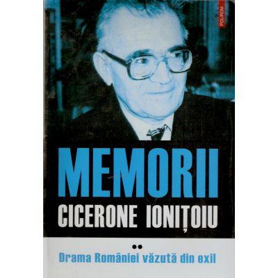 Memorii - Volumul II - Drama Romaniei vazuta din exil (Cicerone Ionitoiu)