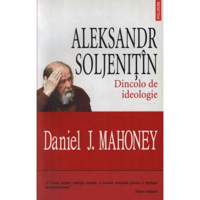 Aleksandr Soljenitin - Dincolo de ideologie (Daniel J. Mahoney)