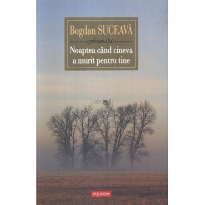 Noaptea cand cineva a murit pentru tine - Bogdan Suceava
