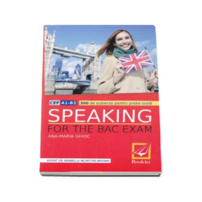 Speaking for the Bac Exam - 300 de subiecte pentru proba orala - Ed. Booklet