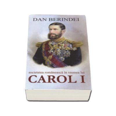 Societatea romaneasca in vremea lui Carol I, Dan Berindei