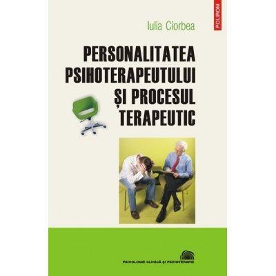 Personalitatea psihoterapeutului si procesul terapeutic (Iulia Ciorbea)