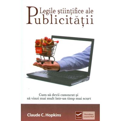 Legile stiintifice ale publicitatii - Cum sa devii cunoscut si sa vinzi mai mult intr-un timp mai scurt (Claude Hopkins)