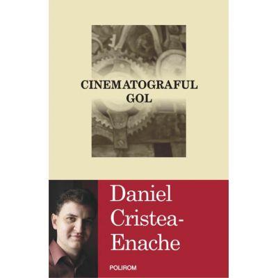 Cinematograful gol (Daniel Cristea-Enache)