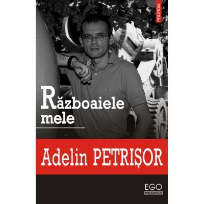 Razboaiele mele (Adelin Petrisor)