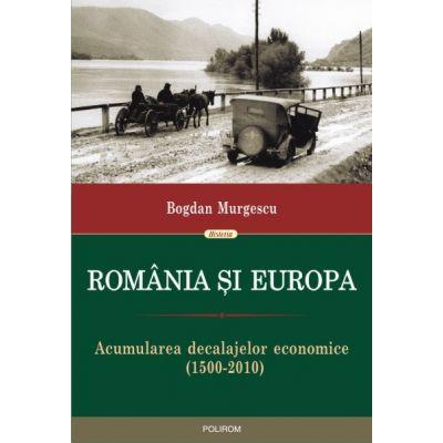 Romania si Europa. Acumularea decalajelor economice 1500-2010 - Bogdan Murgescu