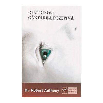Dincolo de gandirea pozitiva (Robert Anthony)