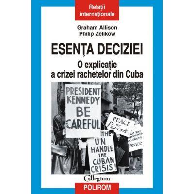 Esenta deciziei - O explicatie a crizei rachetelor din Cuba (Graham T. Allison)
