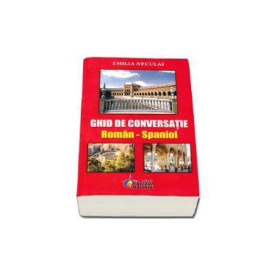 Ghid de conversatie Roman - Spaniol (Emilia Neculai)
