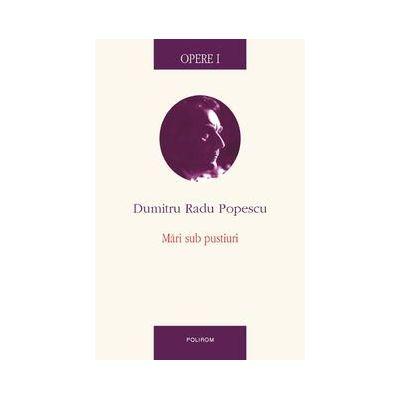 Opere I - Mari sub pustiuri (Dumitru Radu Popescu)