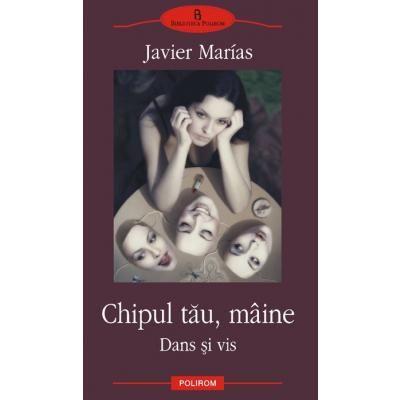 Chipul tau miine - Dans si vis (Javier Marias)