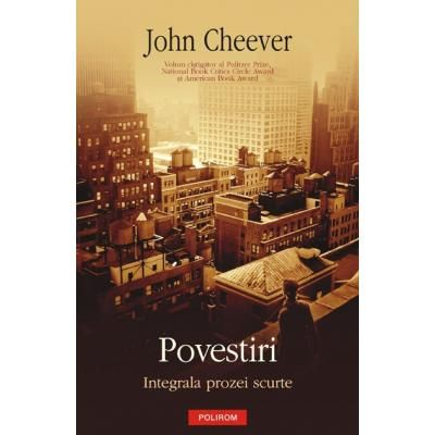 Povestiri - Integrala prozei scurte (John Cheever)
