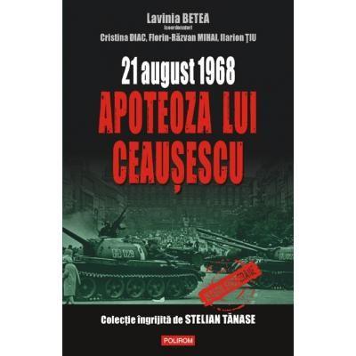 21 august 1968 - Apoteoza lui Ceasescu (Lavinia Betea)