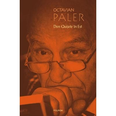 Don Quijote in Est (Octavian Paler)