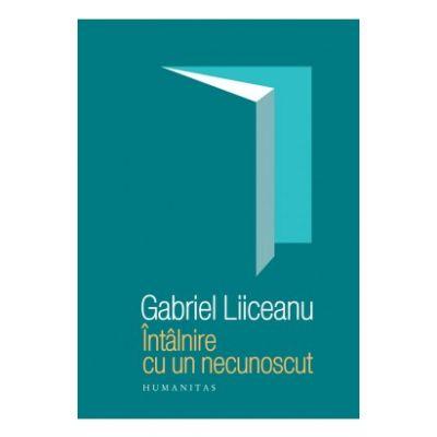 Întâlnire cu un necunoscut - Editia a III-a (Gabriel Liiceanu)