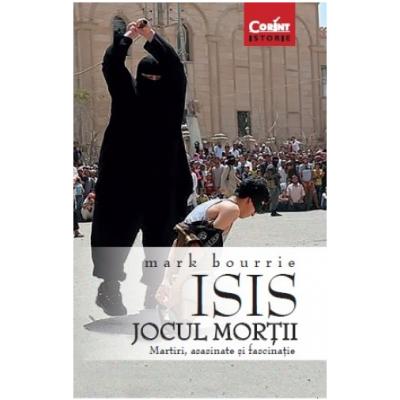 ISIS. Jocul mortii - Mark Bourrie
