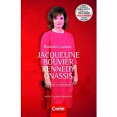 Jacqueline Bouvier Kennedy Onassis. Povestea nespusa - Barbara Leaming