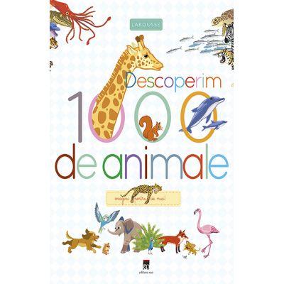 Descoperim 1000 de animale. Imagini pentru cei mici - Larousse
