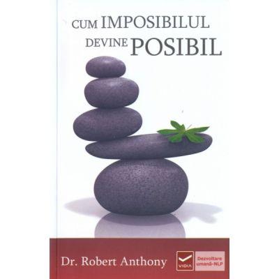 Cum imposibilul devine posibil (Robert Anthony)