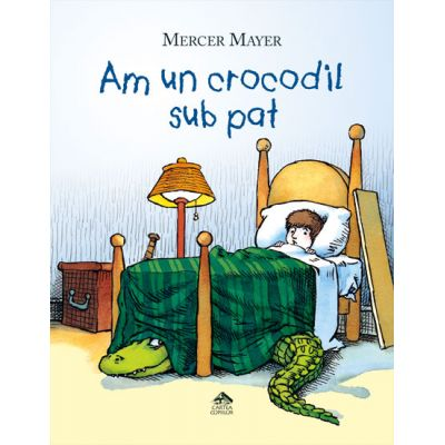 Am un crocodil sub pat (Mercer Mayer)