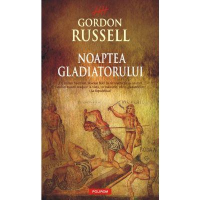 Noaptea Gladiatorului (Gordon Russell)