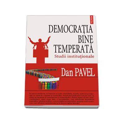 Democratia bine temperata - Studii institutionale (Dan Pavel)