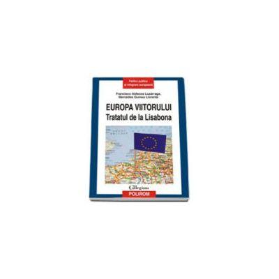 Europa viitorului - Tratatul de la Lisabona (I Francisco Aldecoa Luzarraga)
