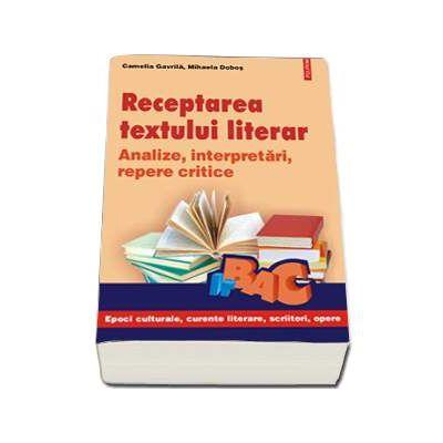 Receptarea textului literar - Analize, interpretari, repere critice (Camelia Gavrila)