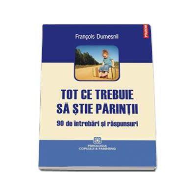 Tot ce trebuie sa stie parintii - 90 de intrebari si raspunsuri (Francois Dumesnil)