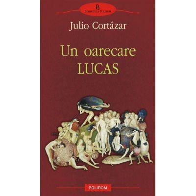 Un oarecare Lucas (Julio Cortazar)