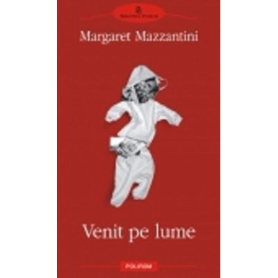 Venit pe lume (Margaret Mazzantini)