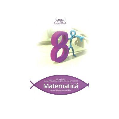 Clubul Matematicienilor. Matematica pentru Clasa a VIII-a. Semestrul II