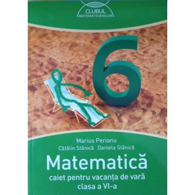 Matematica Caiet pentru vacanta de vara clasa a VI-a. Clubul matematicienilor ( Marius Perianu )