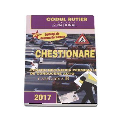 Chestionare pentru obtinerea permisului de conducere auto Categoria B 2017. Contine explicatii ale raspunsurilor corecte