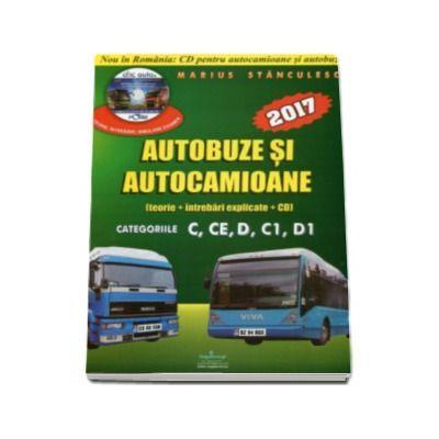Intrebari de examen 2017 Categoriile C, CE, D, C1, D1 explicate pentru obtinerea permisului auto Autocamioane si Autobuze.(Contine CD cu teorie si 750 de intrebari)