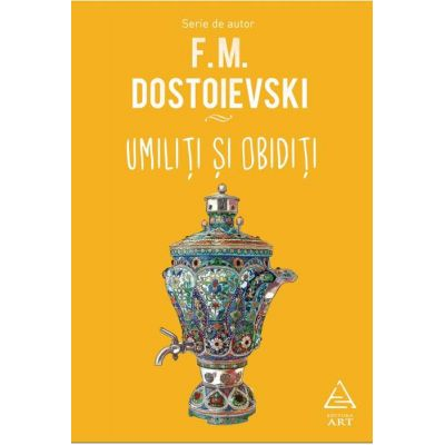 Umiliti si obiditi, Feodor Mihailovici Dostoievski
