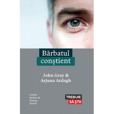 Barbatul constient - John Gray, Arjuna Ardagh