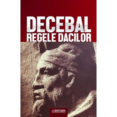 Decebal, regele dacilor - CONSTANTIN C. PETOLESCU