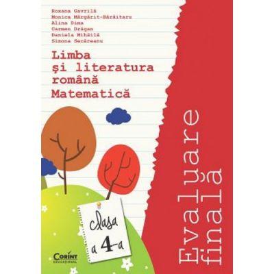 Limba si lteratura romana si Matematica. Evaluare finala. Clasa a IV-a - Roxana Gavrila (coord.)