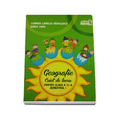 Caiet de lucru pentru Geografie clasa a IV-a semestrul I Carmen Camelia Radulescu