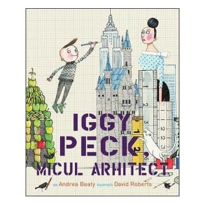 Iggy Peck, micul arhitect - Andrea Beaty